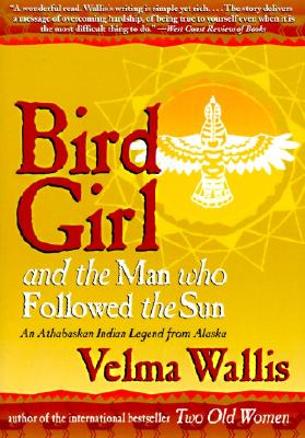Bird Girl and the Man Who Followed the Sun, by Velma Wallis