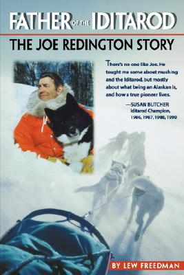 Father of the Iditarod, by Lew Freedman