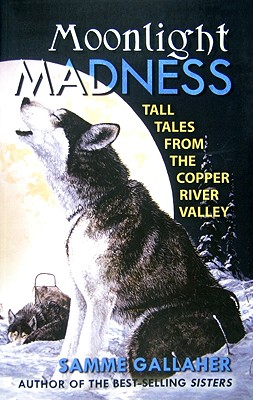 Moonlight Madness: Tall Tales from Alaska's Copper River Valley