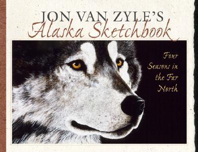Jon Van Zyle's Alaska Sketchbook: Four Seasons in the Far North