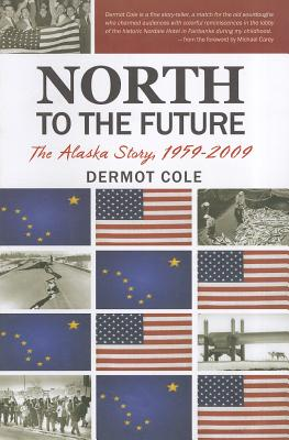 North to the Future: The Alaska Story, 1959-2009