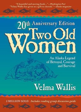 Two Old Women: An Alaskan Legend of Betrayal, Courage, and Survival