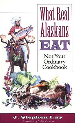 What Real Alaskans: Eat Not Your Ordinary Cookbook