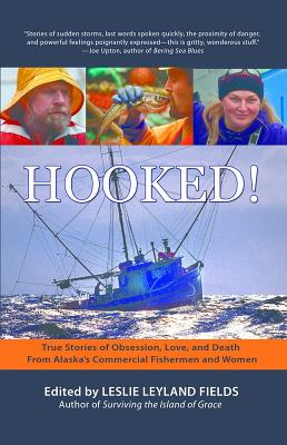 Hooked! True Stories of Obsession, Death & Love from Alaska's Commercial Fishing Men and Women