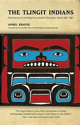 The Tlingit Indians: Observations of an Indigenous People of Southeast Alaska 1881-1882