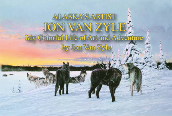 Alaska's Artist Jon Van Zyle: My Colorful Life of Art and Adventure