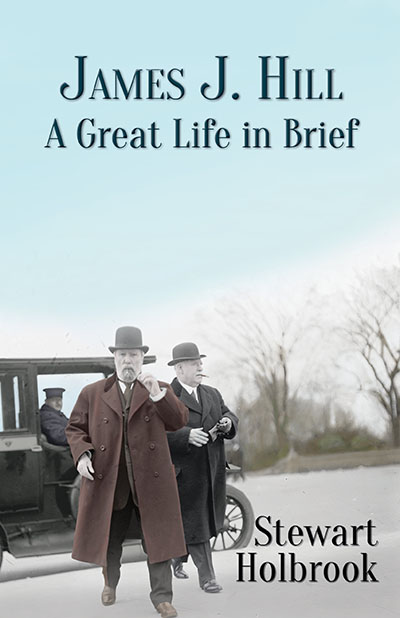 James J. Hill: A Great Life in Brief