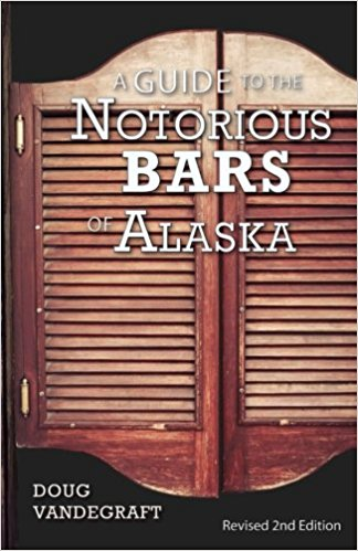 Guide to the Notorious Bars of Alaska, by Doug Vandegraft