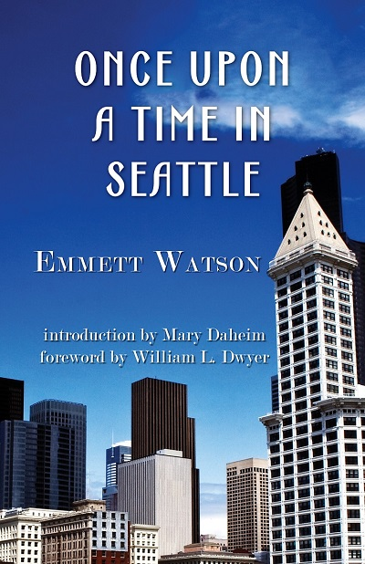 Once Upon a Time in Seattle, by Emmett Watson